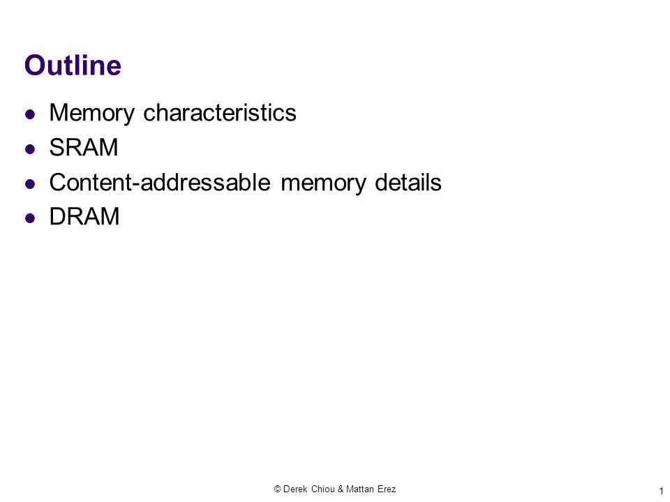 Outline Memory characteristics SRAM Content-addressable memory details DRAM © Derek Chiou & Mattan Erez 1