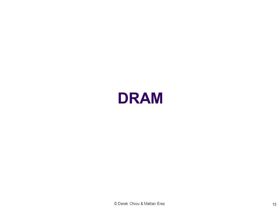 DRAM © Derek Chiou & Mattan Erez 15