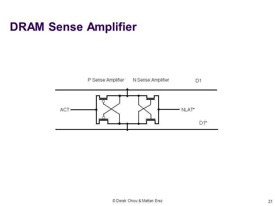 © Derek Chiou & Mattan Erez 21 DRAM Sense Amplifier