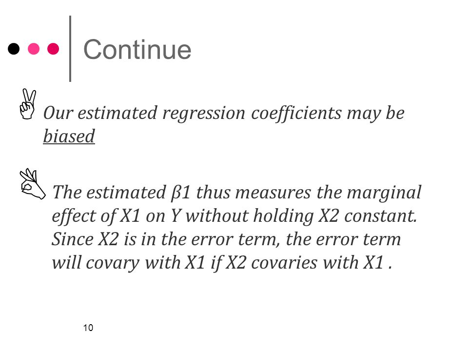 Continue  Our estimated regression coefficients may be biased  The estimated β1 thus measures the marginal effect of X1 on Y without holding X2 constant.
