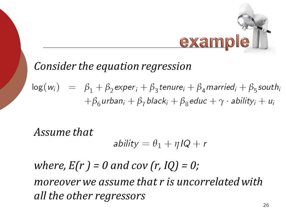 26 Consider the equation regression Assume that where, E(r ) = 0 and cov (r, IQ) = 0; moreover we assume that r is uncorrelated with all the other regressors