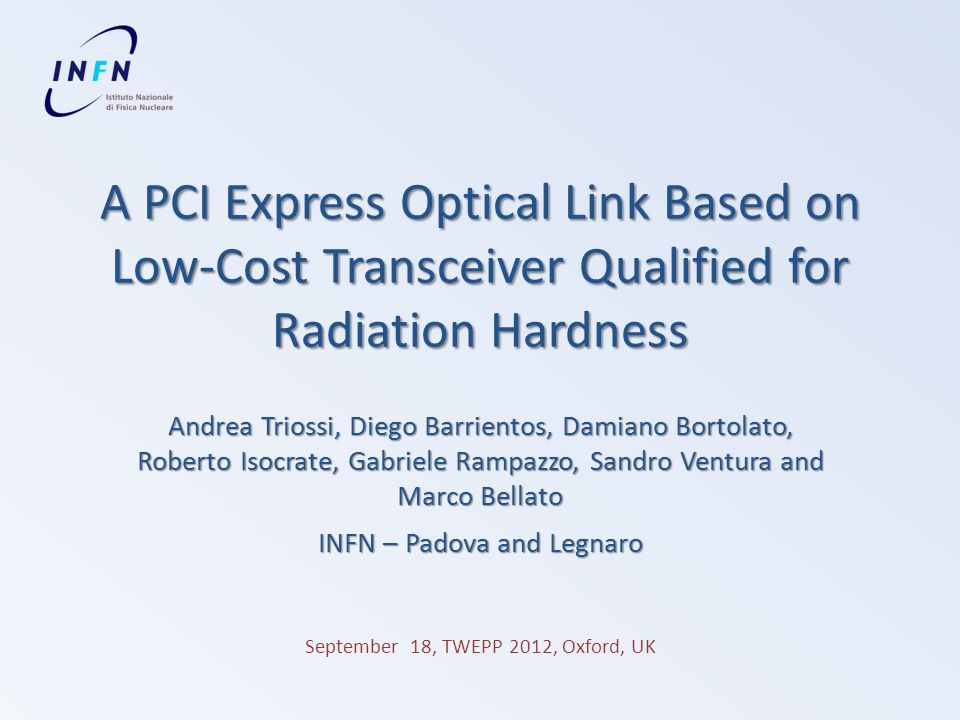 A PCI Express Optical Link Based on Low-Cost Transceiver Qualified for Radiation Hardness Andrea Triossi, Diego Barrientos, Damiano Bortolato, Roberto