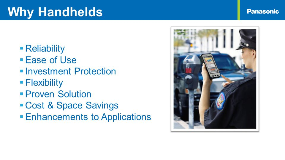 Why Handhelds  Reliability  Ease of Use  Investment Protection  Flexibility  Proven Solution  Cost & Space Savings  Enhancements to Application