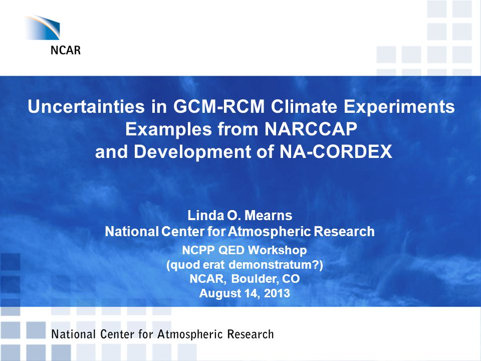Uncertainties in GCM-RCM Climate Experiments Examples from NARCCAP and Development of NA-CORDEX Linda O.