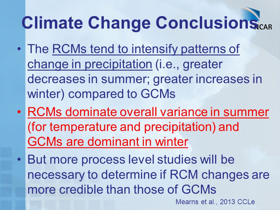 Climate Change Conclusions The RCMs tend to intensify patterns of change in precipitation (i.e., greater decreases in summer; greater increases in win