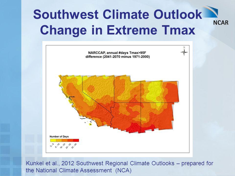 Southwest Climate Outlook Change in Extreme Tmax Kunkel et al., 2012 Southwest Regional Climate Outlooks – prepared for the National Climate Assessmen