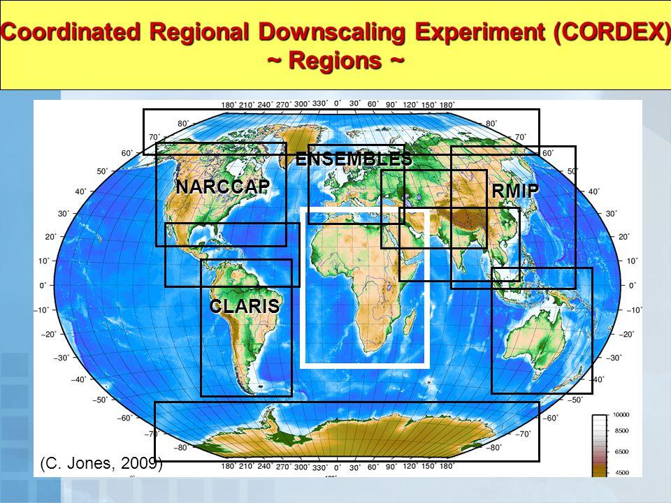 Coordinated Regional Downscaling Experiment (CORDEX) ~ Regions ~ NARCCAP CLARIS ENSEMBLES RMIP (C.