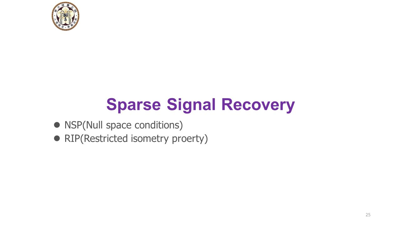 Sparse Signal Recovery NSP(Null space conditions) RIP(Restricted isometry proerty) 25