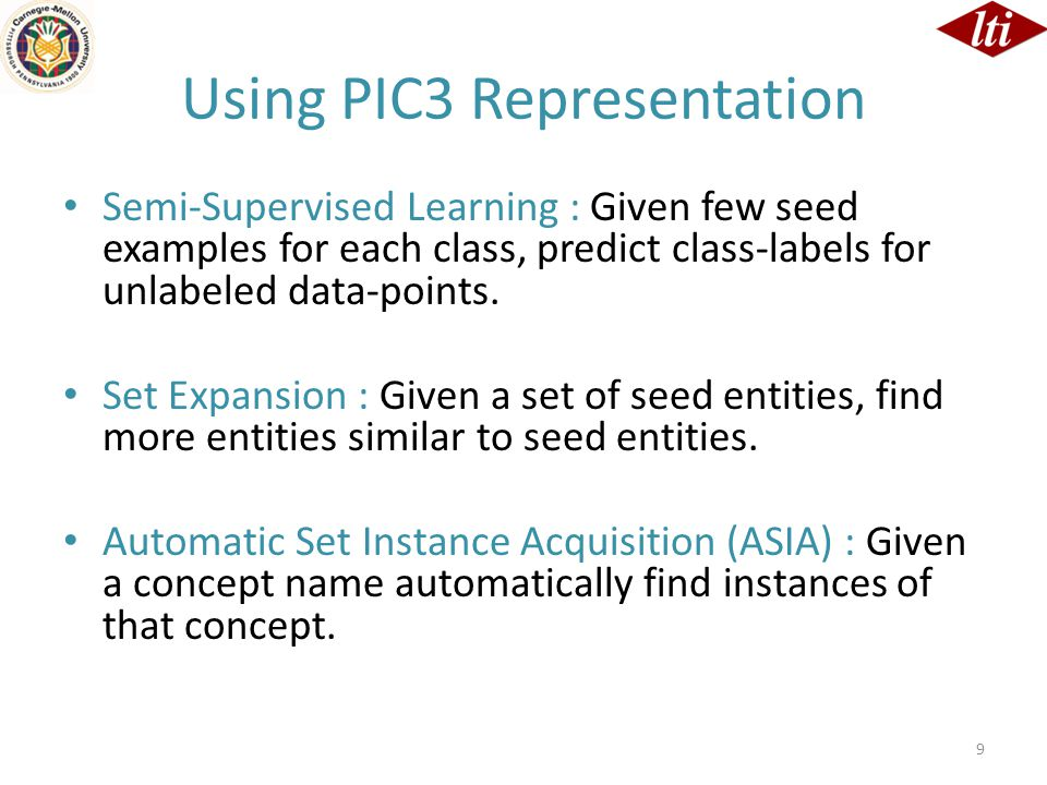Using PIC3 Representation Semi-Supervised Learning : Given few seed examples for each class, predict class-labels for unlabeled data-points. Set Expan