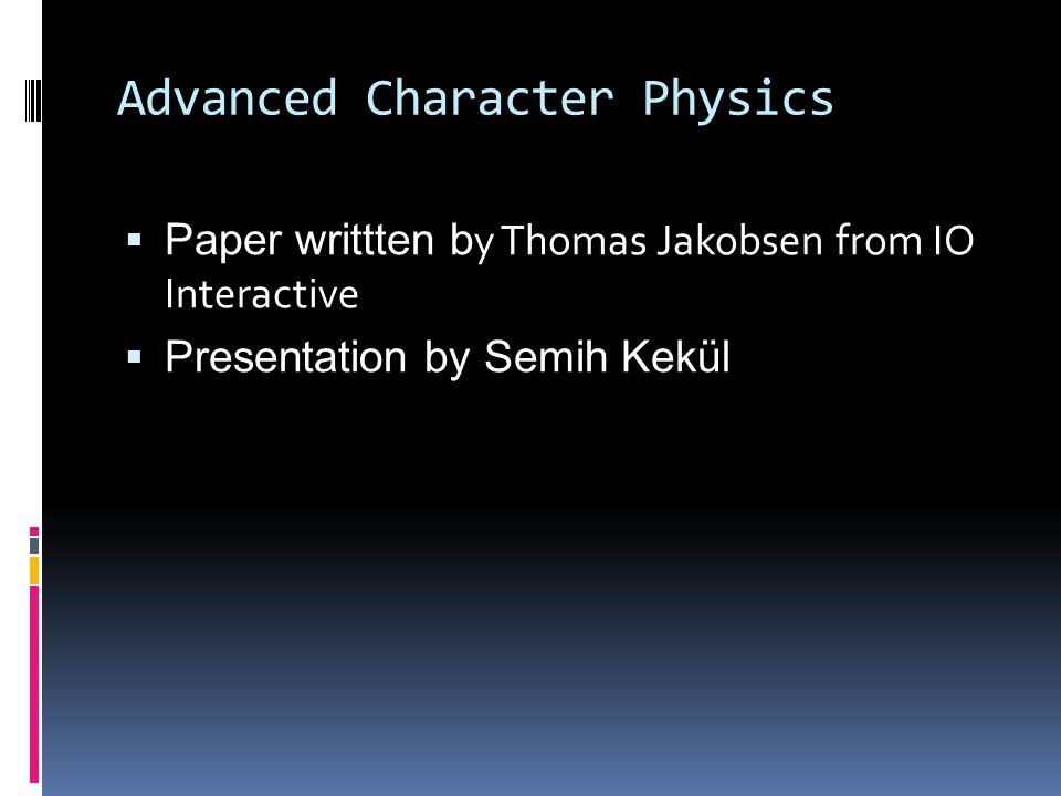 Advanced Character Physics  Paper writtten b y Thomas Jakobsen from IO Interactive  Presentation by Semih Kekül