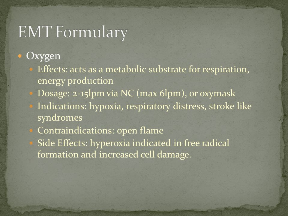 Oxygen Effects: acts as a metabolic substrate for respiration, energy production Dosage: 2-15lpm via NC (max 6lpm), or oxymask Indications: hypoxia, r