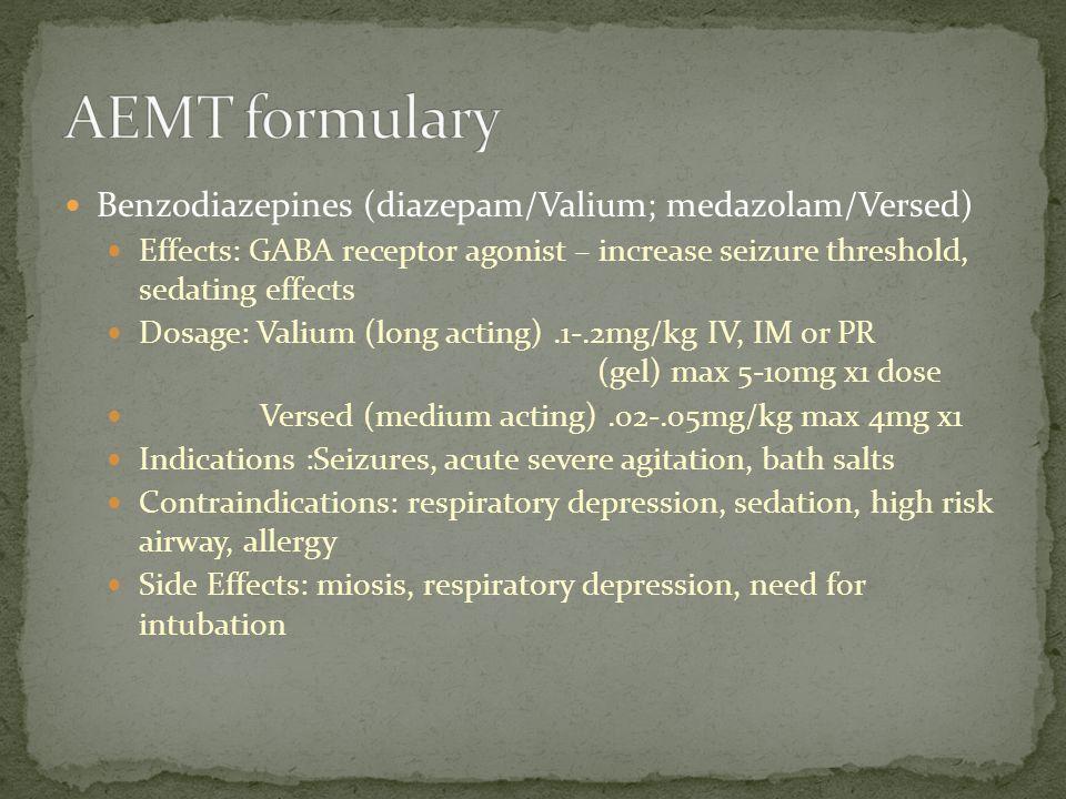 Benzodiazepines (diazepam/Valium; medazolam/Versed) Effects: GABA receptor agonist – increase seizure threshold, sedating effects Dosage: Valium (long