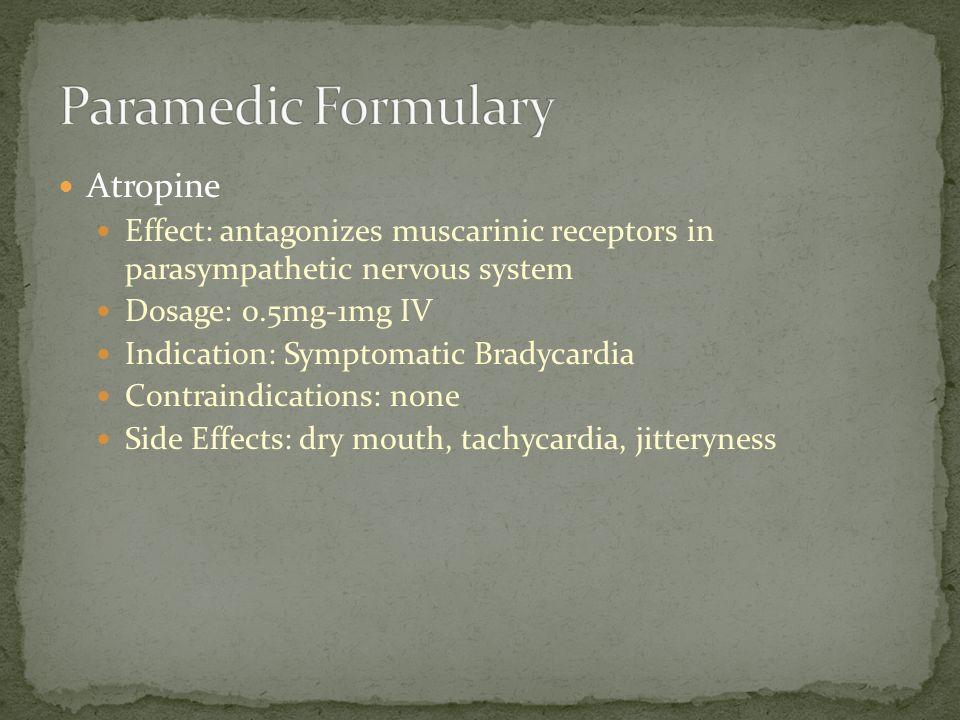 Atropine Effect: antagonizes muscarinic receptors in parasympathetic nervous system Dosage: 0.5mg-1mg IV Indication: Symptomatic Bradycardia Contraind