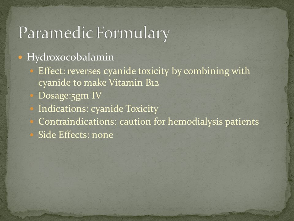 Hydroxocobalamin Effect: reverses cyanide toxicity by combining with cyanide to make Vitamin B12 Dosage:5gm IV Indications: cyanide Toxicity Contraind