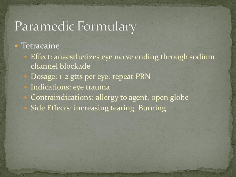 Tetracaine Effect: anaesthetizes eye nerve ending through sodium channel blockade Dosage: 1-2 gtts per eye, repeat PRN Indications: eye trauma Contrai