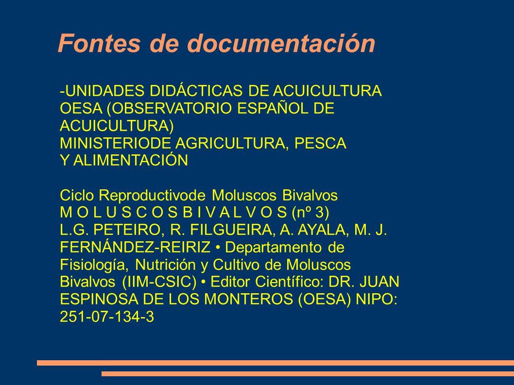 Fontes de documentación -UNIDADES DIDÁCTICAS DE ACUICULTURA OESA (OBSERVATORIO ESPAÑOL DE ACUICULTURA) MINISTERIODE AGRICULTURA, PESCA Y ALIMENTACIÓN Ciclo Reproductivode Moluscos Bivalvos M O L U S C O S B I V A L V O S (nº 3) L.G.