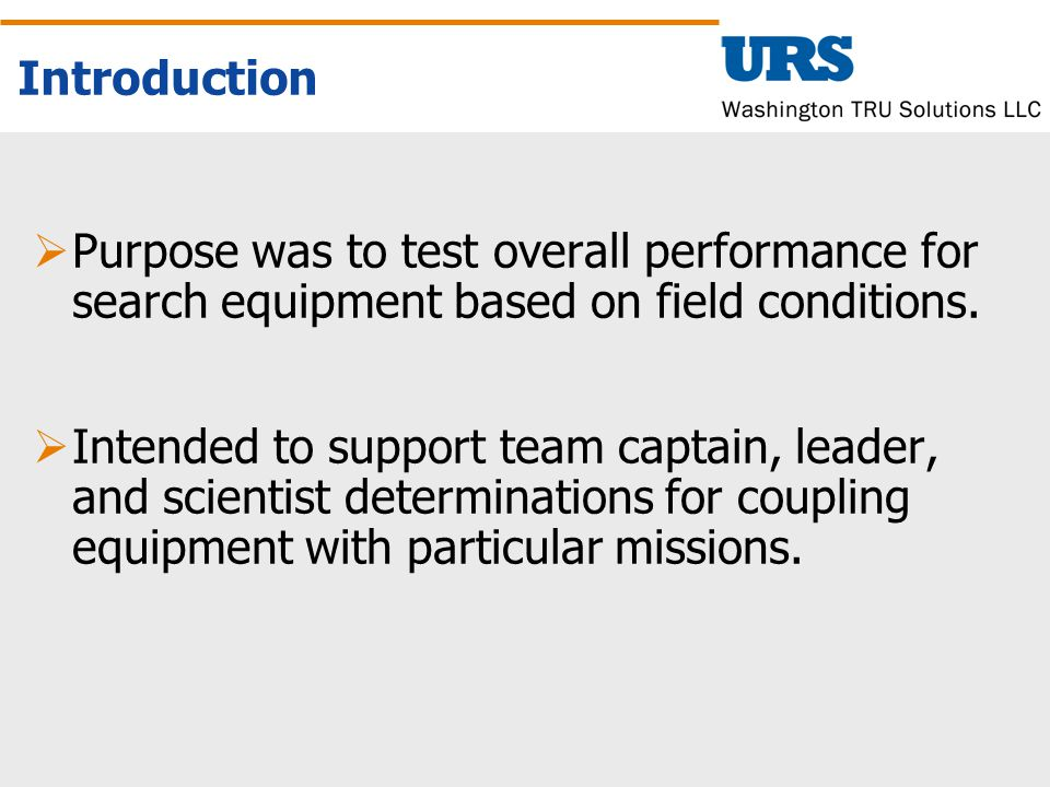 Introduction  Purpose was to test overall performance for search equipment based on field conditions.