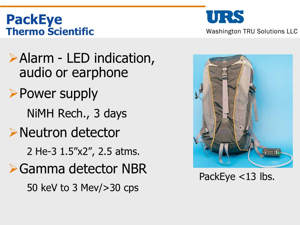 PackEye Thermo Scientific  Alarm - LED indication, audio or earphone  Power supply NiMH Rech., 3 days  Neutron detector 2 He-3 1.5 x2 , 2.5 atms.