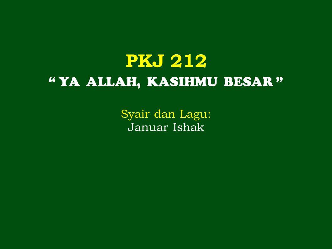 "PKJ 212 "" YA ALLAH, KASIHMU BESAR "" Syair dan Lagu: Januar Ishak"