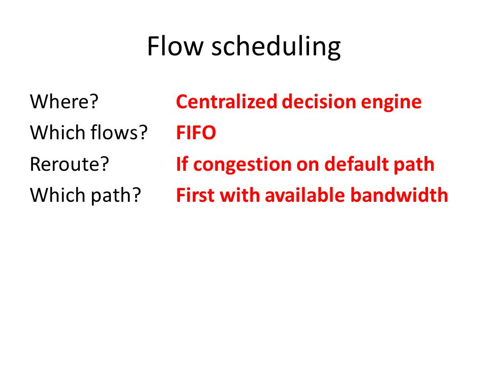Flow scheduling Where?Centralized decision engine Which flows.