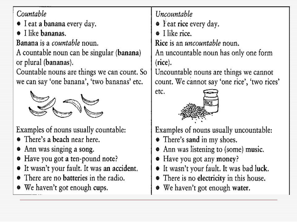 Uncountable Nouns  Substances: Liquids water, milk, beer, soup, oil, etc.
