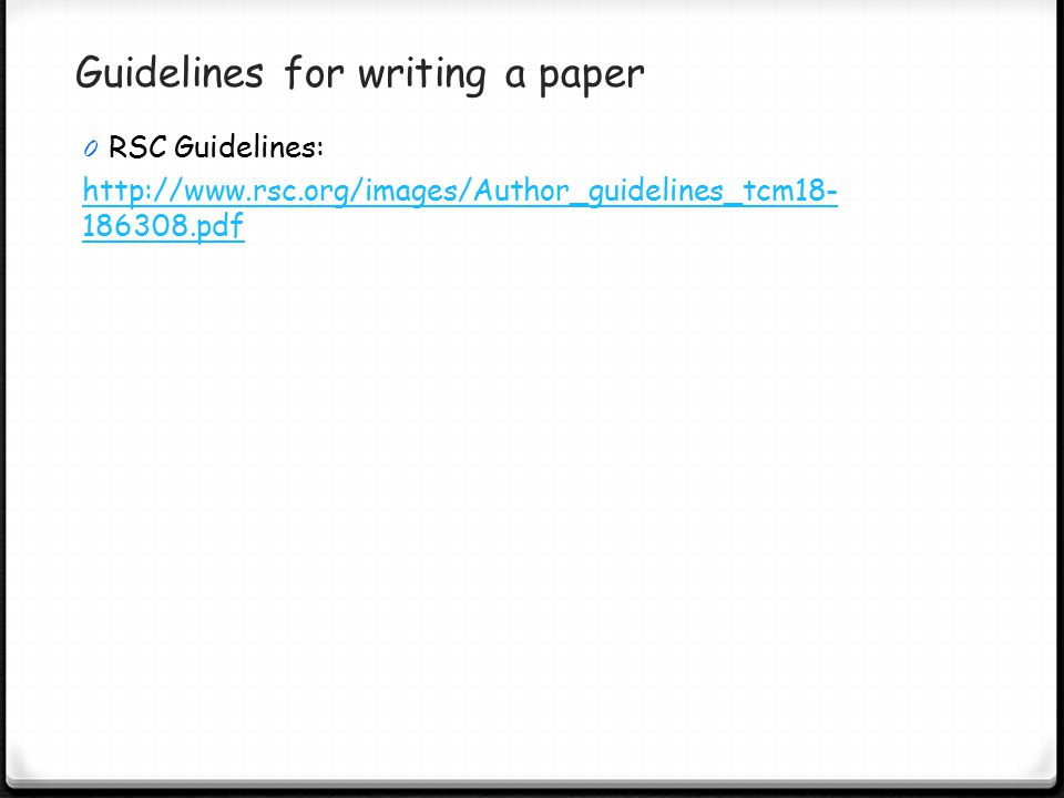 Guidelines for writing a paper 0 RSC Guidelines: http://www.rsc.org/images/Author_guidelines_tcm18- 186308.pdf