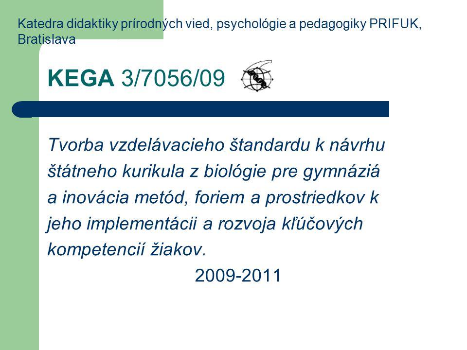 KEGA 3/7056/09 Tvorba vzdelávacieho štandardu k návrhu štátneho kurikula z biológie pre gymnáziá a inovácia metód, foriem a prostriedkov k jeho implementácii a rozvoja kľúčových kompetencií žiakov.