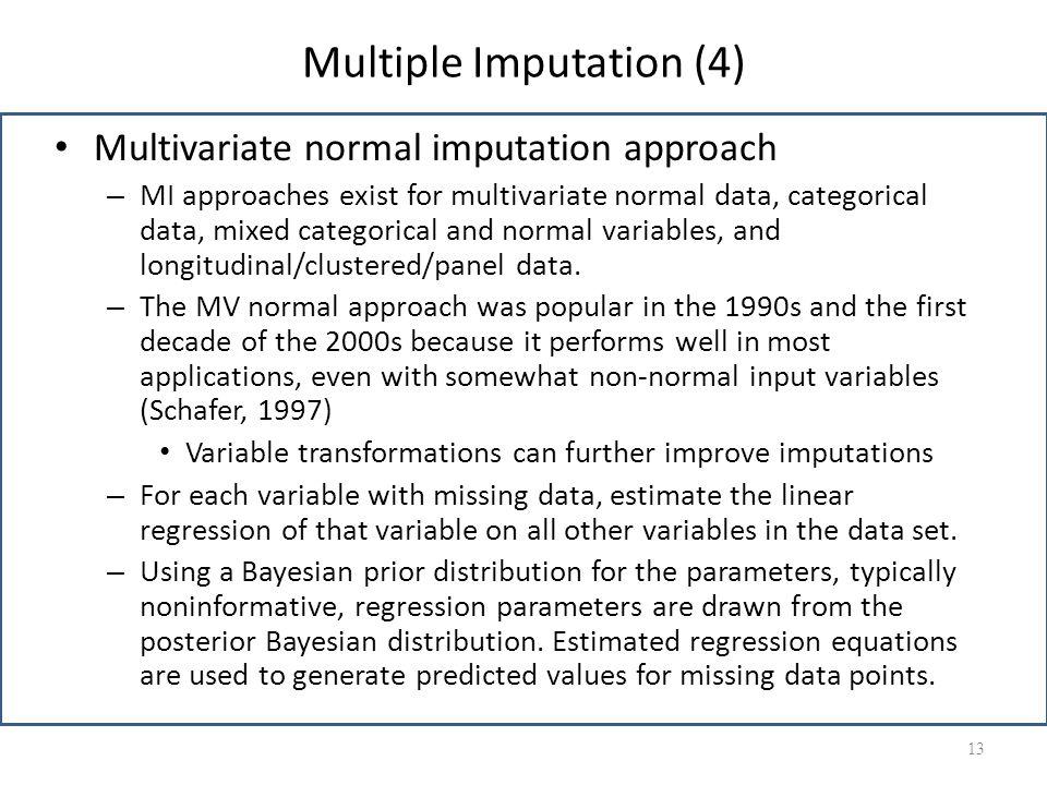 Multiple Imputation (4) Multivariate normal imputation approach – MI approaches exist for multivariate normal data, categorical data, mixed categorica