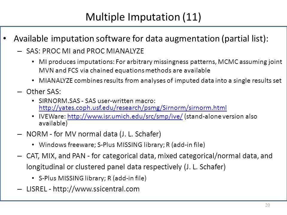 Multiple Imputation (11) Available imputation software for data augmentation (partial list): – SAS: PROC MI and PROC MIANALYZE MI produces imputations