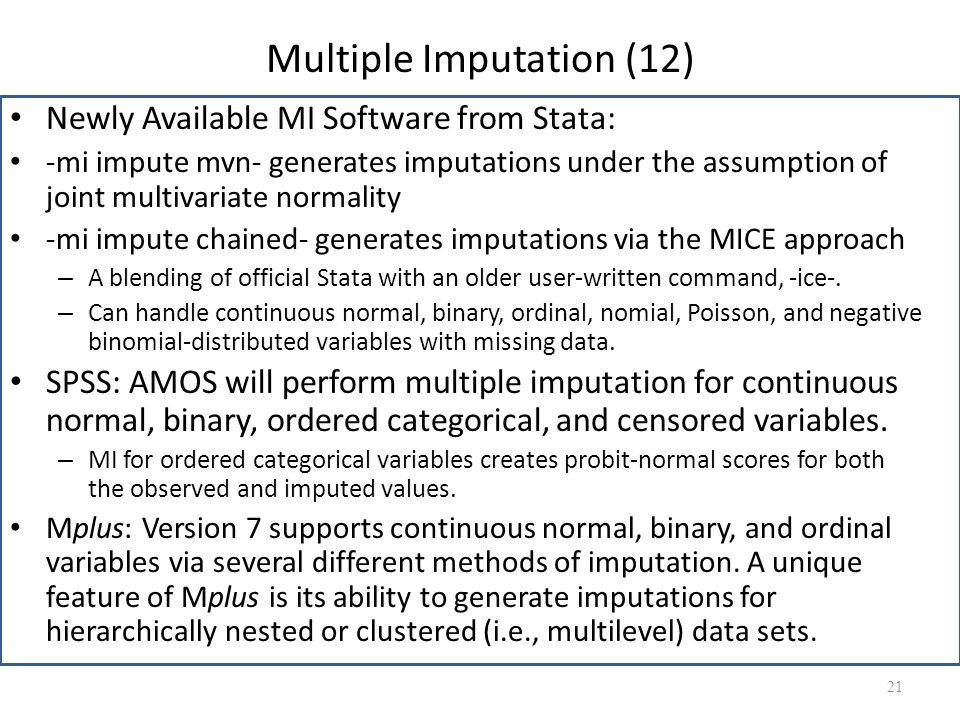 Multiple Imputation (12) Newly Available MI Software from Stata: -mi impute mvn- generates imputations under the assumption of joint multivariate norm