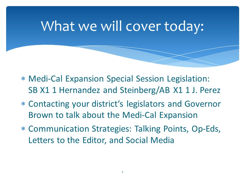  Medi-Cal Expansion Special Session Legislation: SB X1 1 Hernandez and Steinberg/AB X1 1 J. Perez  Contacting your district's legislators and Govern