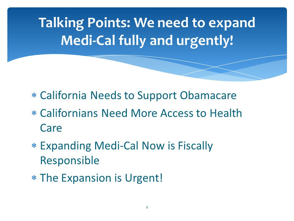  California Needs to Support Obamacare  Californians Need More Access to Health Care  Expanding Medi-Cal Now is Fiscally Responsible  The Expansio