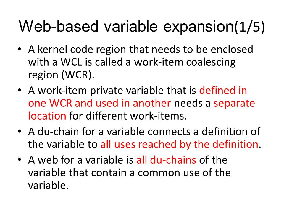 Web-based variable expansion(1/5) A kernel code region that needs to be enclosed with a WCL is called a work-item coalescing region (WCR).