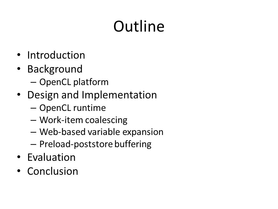 Outline Introduction Background – OpenCL platform Design and Implementation – OpenCL runtime – Work-item coalescing – Web-based variable expansion – Preload-poststore buffering Evaluation Conclusion