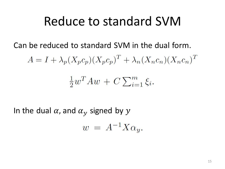 Reduce to standard SVM 15