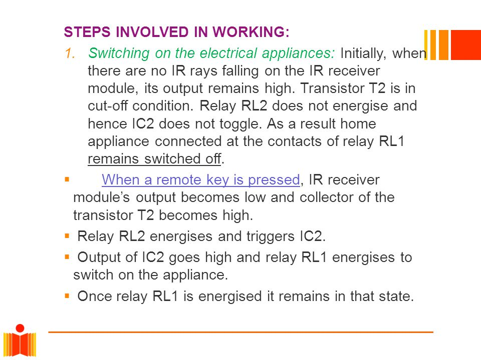 STEPS INVOLVED IN WORKING: 1.Switching on the electrical appliances: Initially, when there are no IR rays falling on the IR receiver module, its output remains high.