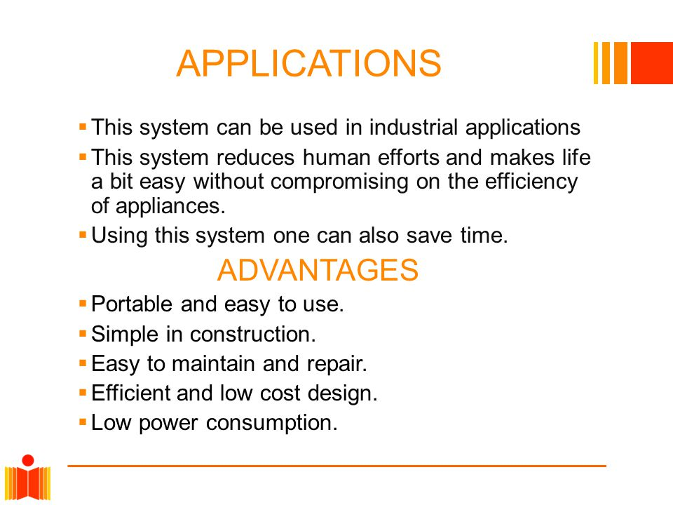 APPLICATIONS  This system can be used in industrial applications  This system reduces human efforts and makes life a bit easy without compromising on the efficiency of appliances.