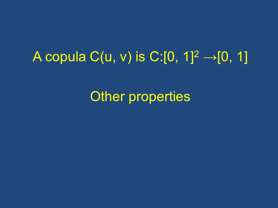 Sklar's Theorem Any cdf H(X 1, X 2 ) with margins F(X 1 ) and G(X 2 ) can be represented as H(X 1, X 2 ) = C[F(X 1 ), G(X 2 )] Where C[ ] is a unique copula function.