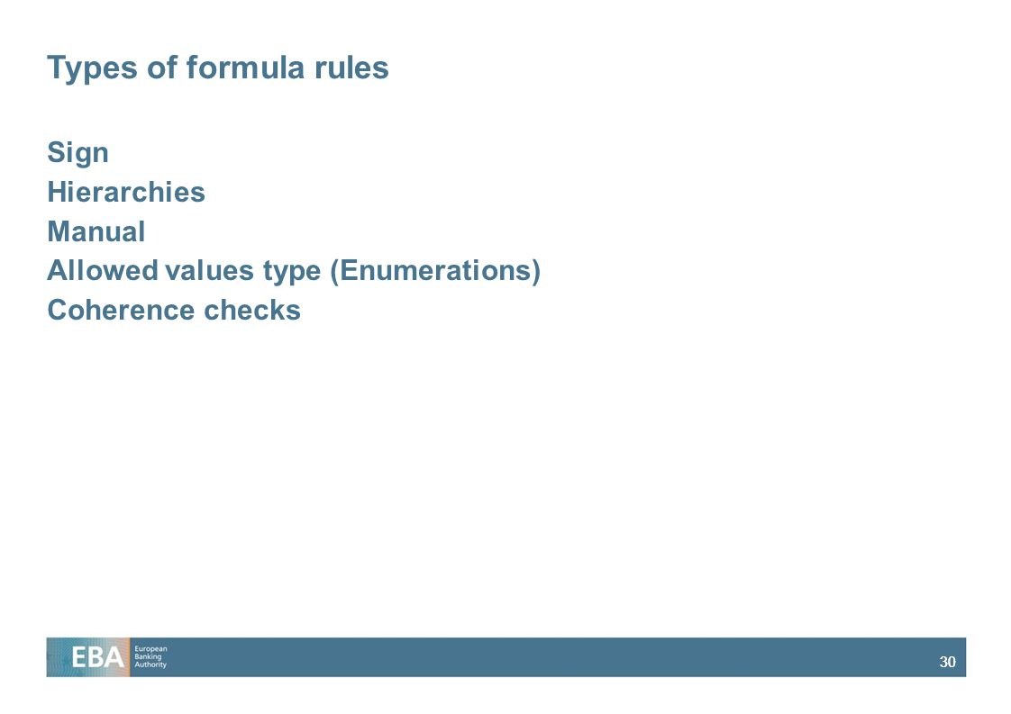 30 Types of formula rules Sign Hierarchies Manual Allowed values type (Enumerations) Coherence checks