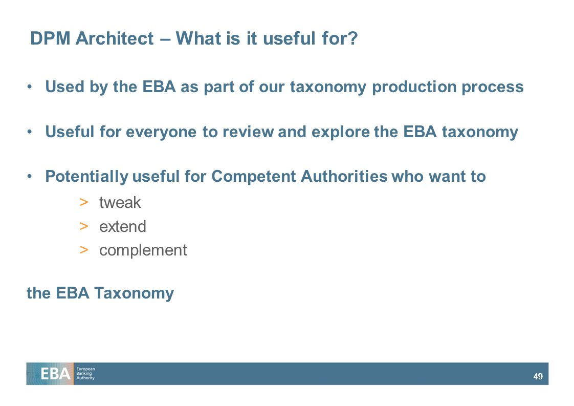 49 DPM Architect – What is it useful for? Used by the EBA as part of our taxonomy production process Useful for everyone to review and explore the EBA
