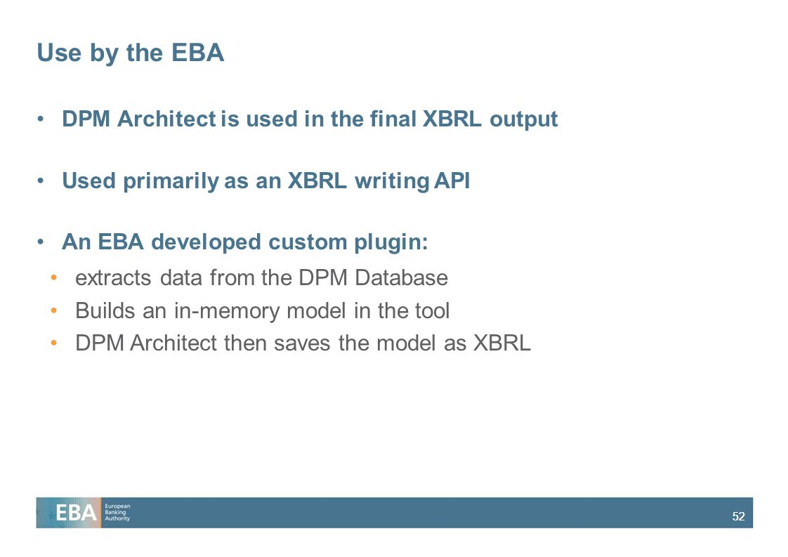 52 Use by the EBA DPM Architect is used in the final XBRL output Used primarily as an XBRL writing API An EBA developed custom plugin: extracts data f