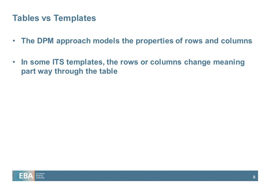 88 Tables vs Templates The DPM approach models the properties of rows and columns In some ITS templates, the rows or columns change meaning part way t