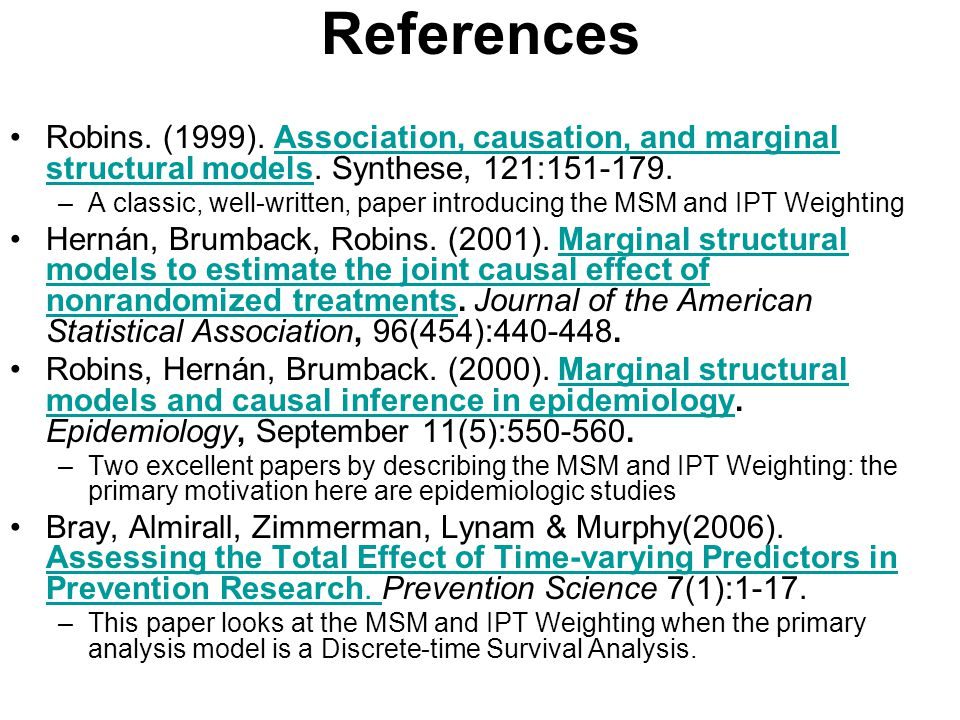 References Robins. (1999). Association, causation, and marginal structural models. Synthese, 121:151-179.Association, causation, and marginal structur