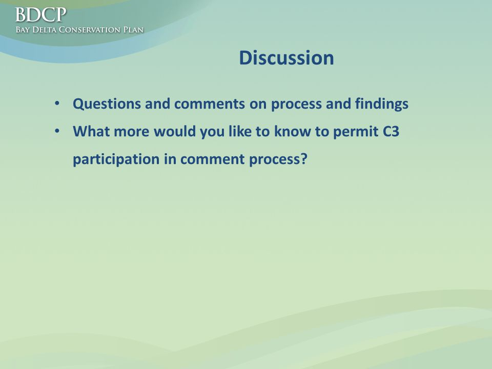 Questions and comments on process and findings What more would you like to know to permit C3 participation in comment process.