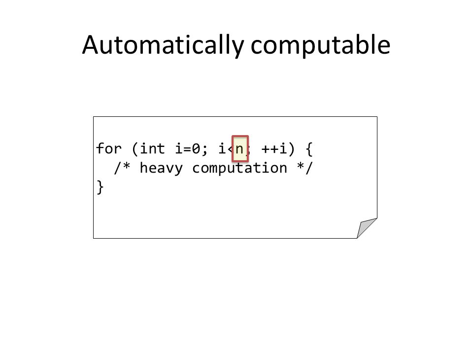 Automatically computable for (int i=0; i<n; ++i) { /* heavy computation */ }