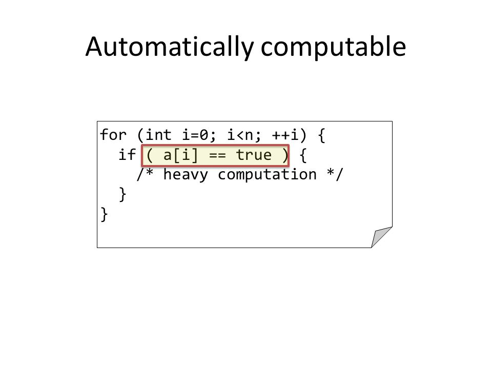 Automatically computable for (int i=0; i<n; ++i) { if ( a[i] == true ) { /* heavy computation */ }