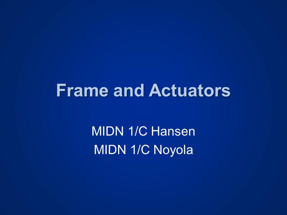 Frame and Actuators MIDN 1/C Hansen MIDN 1/C Noyola