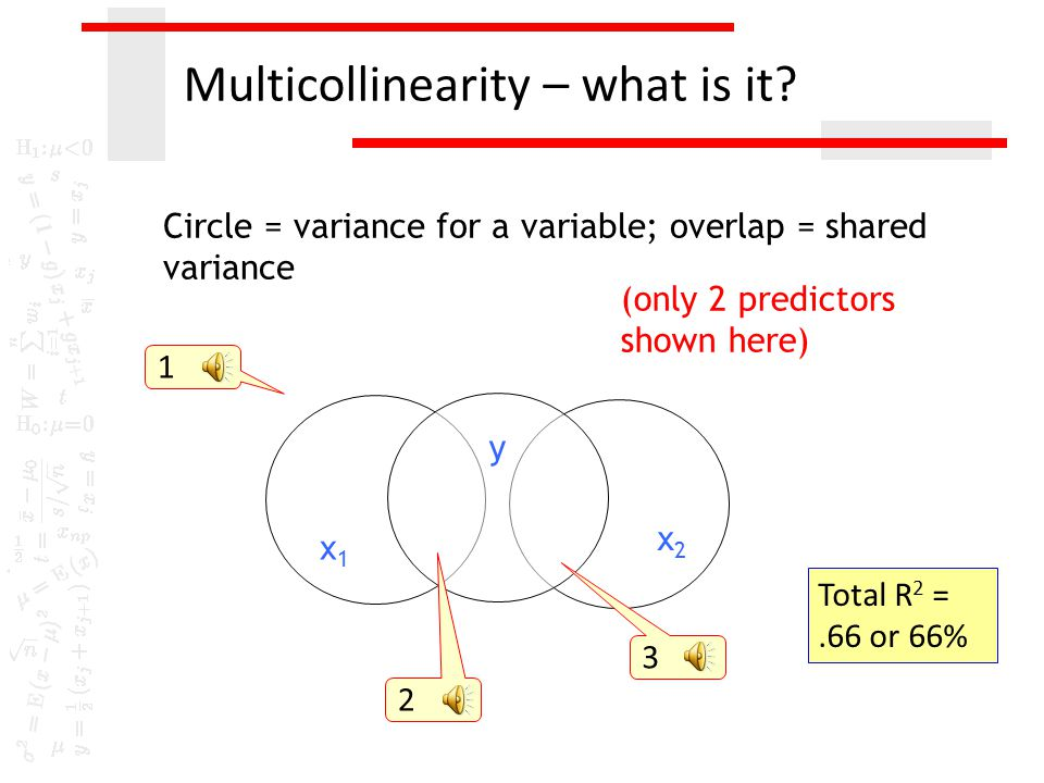 Multicollinearity – what is it? x1x1 x2x2 y Common variance in y that both predictors 1 and 2 account for variance in y accounted for by predictor 2 a