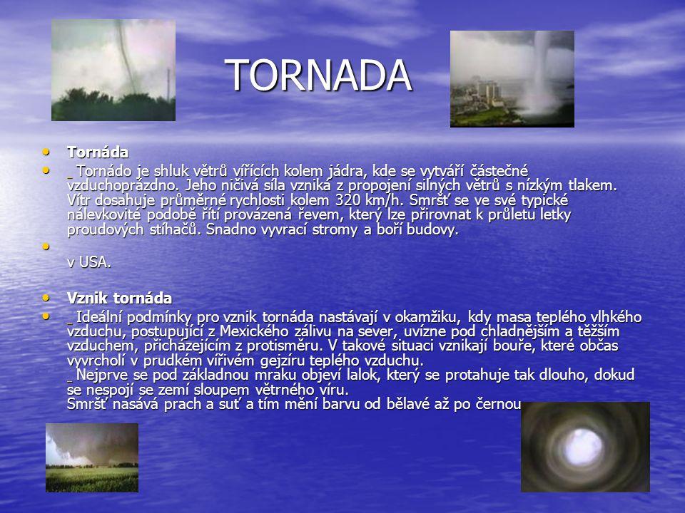 TORNADA TORNADA Tornáda Tornáda Tornádo je shluk větrů vířících kolem jádra, kde se vytváří částečné vzduchoprázdno.