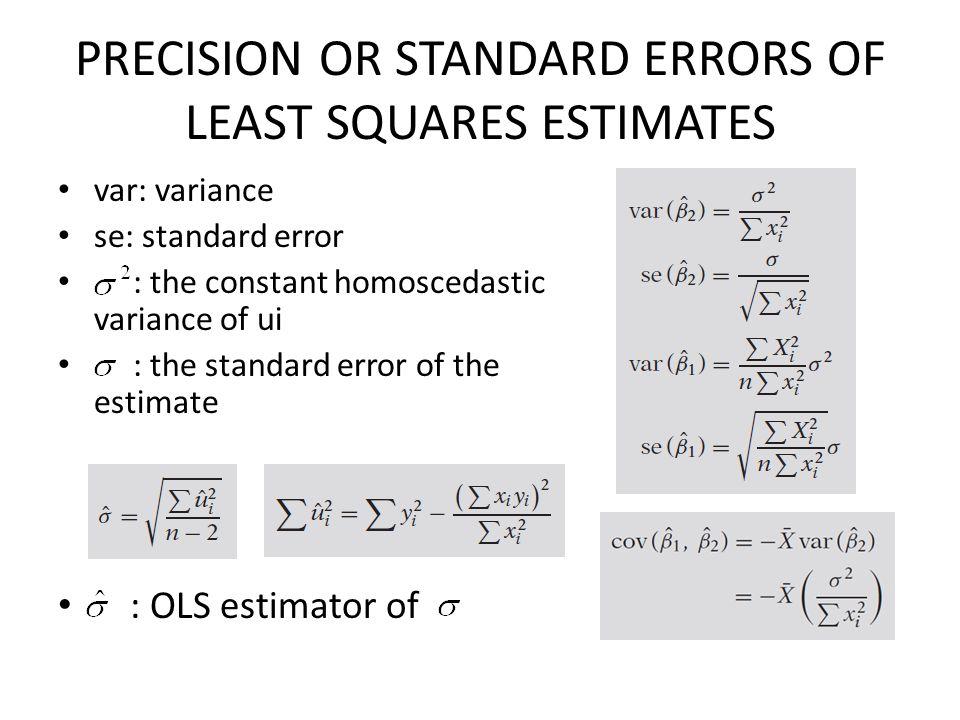 PRECISION OR STANDARD ERRORS OF LEAST SQUARES ESTIMATES var: variance se: standard error : the constant homoscedastic variance of ui : the standard er